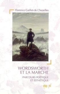 Wordsworth et la marche : parcours poétique et esthétique - FlorenceGaillet-de Chezelles