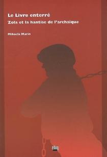 Le livre enterré : Zola et la hantise de l'archaïque - MihaelaMarin
