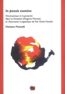 In poesis nomine : onomastique et toponymie dans Le occasioni d'Eugenio Montale et Trasumanar e organizzar de Pier Paolo Pasolini - FlavianoPisanelli