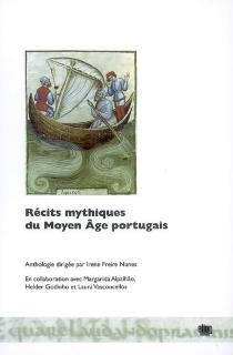 Récits mythiques du Moyen Age portugais : anthologie -