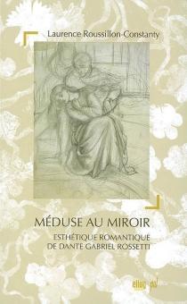 Méduse au miroir : esthétique romantique de Dante Gabriel Rossetti - LaurenceRoussillon-Constanty