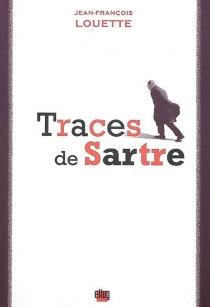 Traces de Sartre - Jean-FrançoisLouette