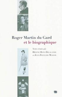 Roger Martin Du Gard et le biographique -