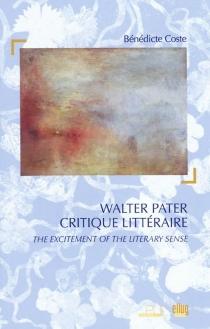 Walter Pater critique littéraire : the excitement of the literary sense - BénédicteCoste