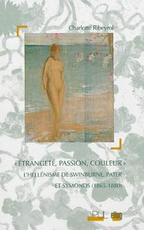 Etrangeté, passion, couleur : l'hellénisme de Swinburne, Pater et Symonds (1865-1880) - CharlotteRibeyrol