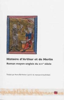 Histoire d'Arthur et de Merlin : roman moyen-anglais du XIVe siècle -