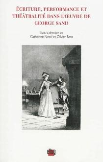 Ecriture, performance et théâtralité dans l'oeuvre de George Sand -