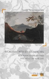 Wordsworth et ses miroirs : résonances des mythes d'Echo et de Narcisse - AurélieThiria-Meulemans