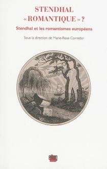 Stendhal romantique ? : Stendhal et les romantismes européens -