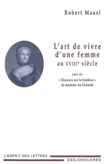 L'art de vivre d'une femme au XVIIIe siècle  Suivi de Discours sur le bonheur - RobertMauzi