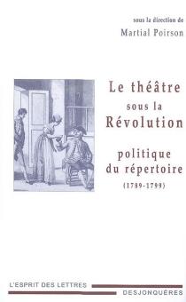 Le théâtre sous la Révolution : politique du répertoire : 1789-1799 -