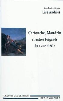 Cartouche, Mandrin et autres brigands du XVIIIe siècle -