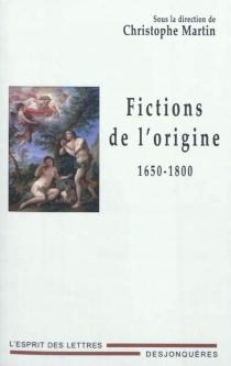 Fictions de l'origine : 1650-1800 -
