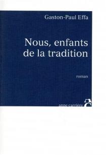 Nous, enfants de la tradition - Gaston-PaulEffa