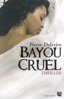 Bayou cruel - PierreDelerive