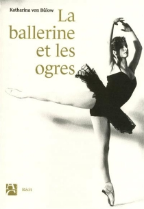 La ballerine et les ogres - Katharina vonBülow
