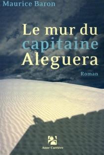 Le mur du capitaine Aleguera - MauriceBaron