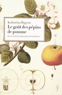 Le goût des pépins de pomme - KatharinaHagena