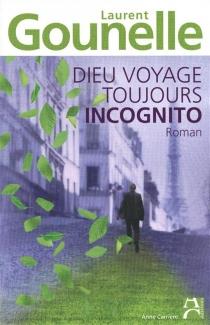 Dieu voyage toujours incognito - LaurentGounelle
