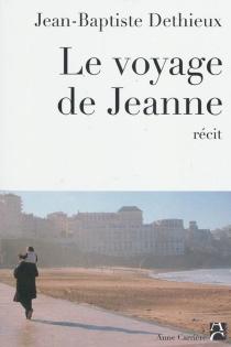 Le voyage de Jeanne : récit - Jean-BaptisteDethieux