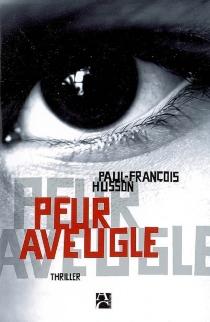 Peur aveugle : thriller - Paul-FrançoisHusson