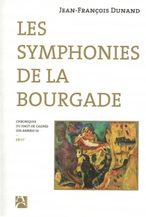 Les symphonies de la bourgade : chroniques du Haut-de-Cagnes des années 50 : récit - Jean-FrançoisDunand