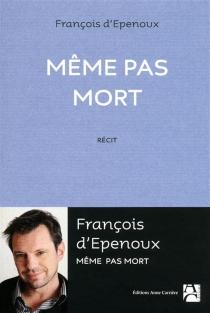 Même pas mort : récit - François d'Epenoux