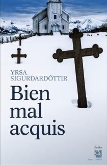 Bien mal acquis - Yrsa Sigurdardottir