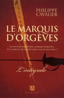 Le marquis d'Orgèves : l'intégrale - PhilippeCavalier