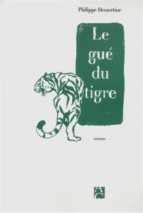 Le gué du tigre - PhilippeDessertine