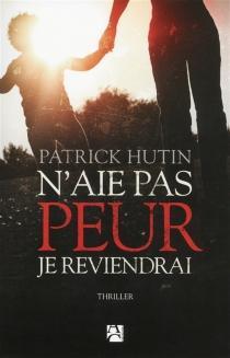 N'aie pas peur, je reviendrai - PatrickHutin