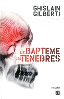 Le baptême des ténèbres - GhislainGilberti