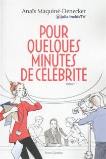 Pour quelques minutes de célébrité - AnaïsMaquiné-Denecker