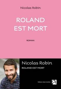 Roland est mort - NicolasRobin