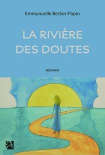 La rivière des doutes - EmmanuelleBecker-Papin
