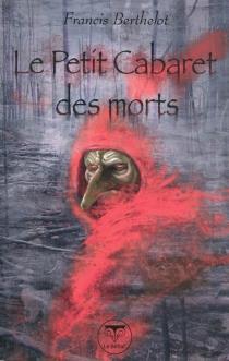 Le petit cabaret des morts - FrancisBerthelot