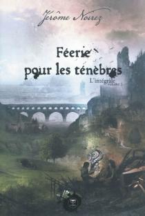 Féerie pour les ténèbres : l'intégrale | Volume 1 - JérômeNoirez