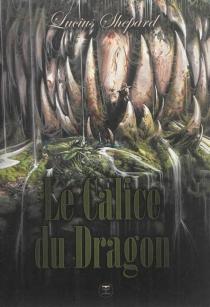 Le calice du dragon - LuciusShepard