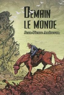 Demain le monde - Jean-PierreAndrevon