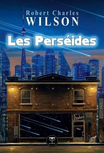 Les Perséides : et autres nouvelles - Robert CharlesWilson