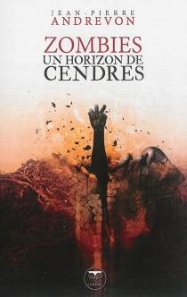 Zombies : un horizon de cendres - Jean-PierreAndrevon
