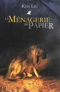La ménagerie de papier - KenLiu