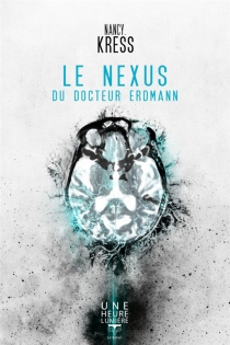 Le nexus du docteur Erdmann - NancyKress
