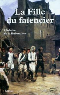 La fille du faïencier - Christian deLa Hubaudière