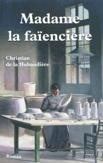 Madame la faïencière - Christian deLa Hubaudière