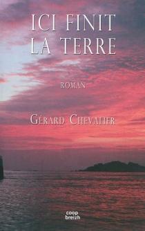 Ici finit la terre - GérardChevalier