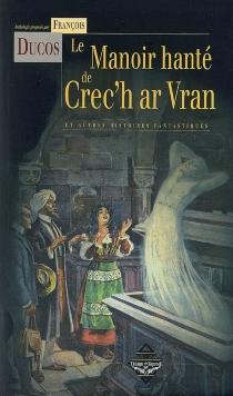 Le manoir hanté de Crec'h ar Vran : et autres histoires fantastiques -