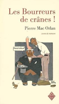 Les bourreurs de crânes ! - PierreMac Orlan