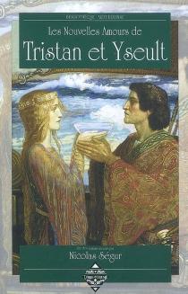 Les nouvelles amours de Tristan et Yseult - NicolasSégur