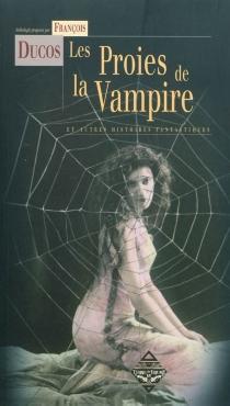Les proies de la vampire : et autres histoires fantastiques -